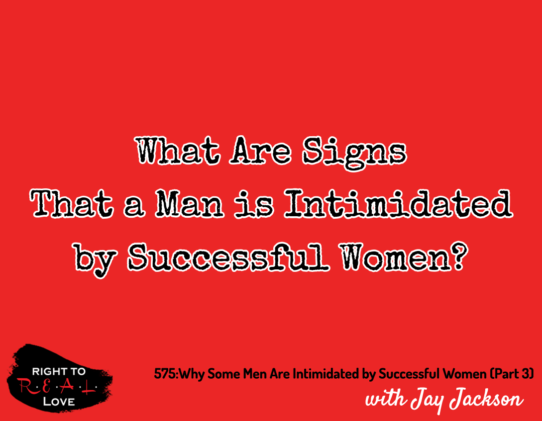 Why Some Men Are Intimidated by Successful Women (Part 3)