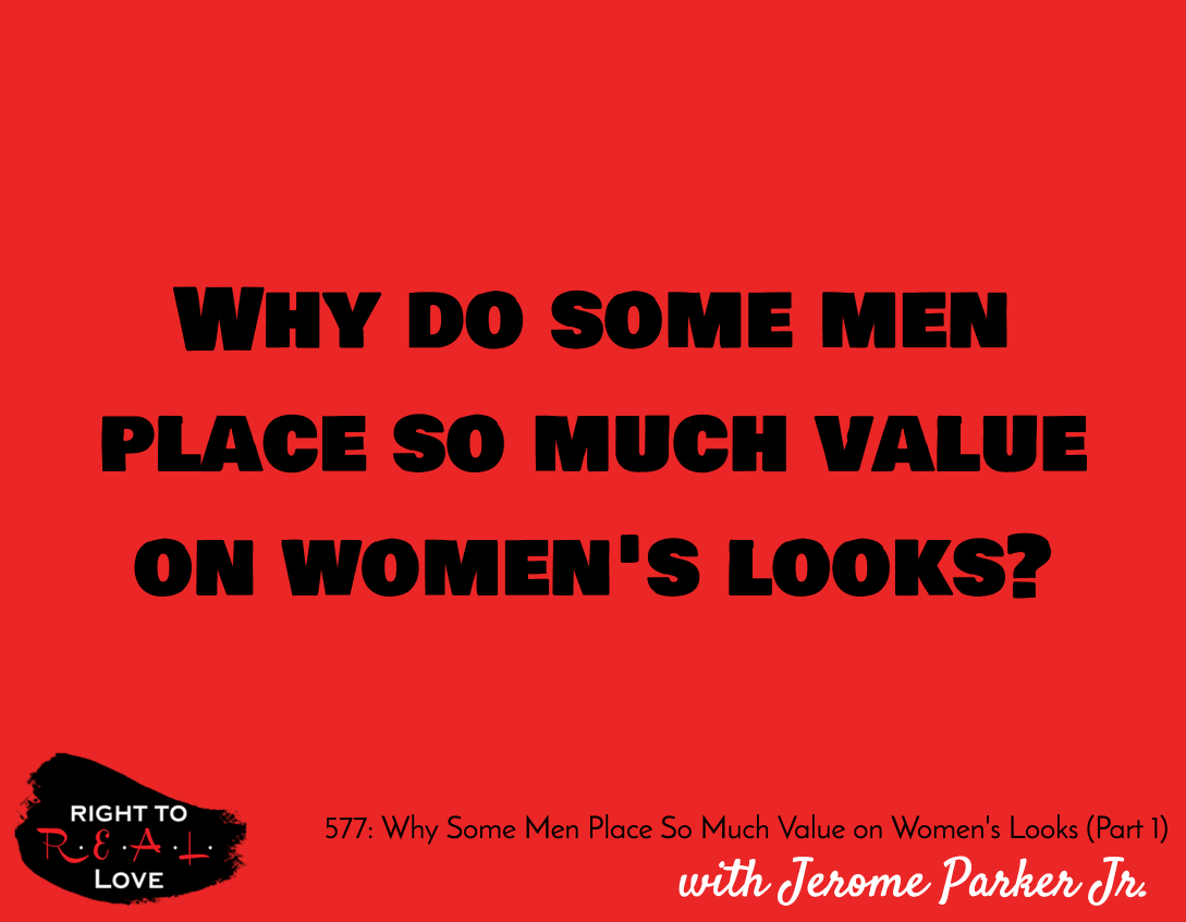 Why Some Men Place So Much Value on Women's Looks (Part 1)