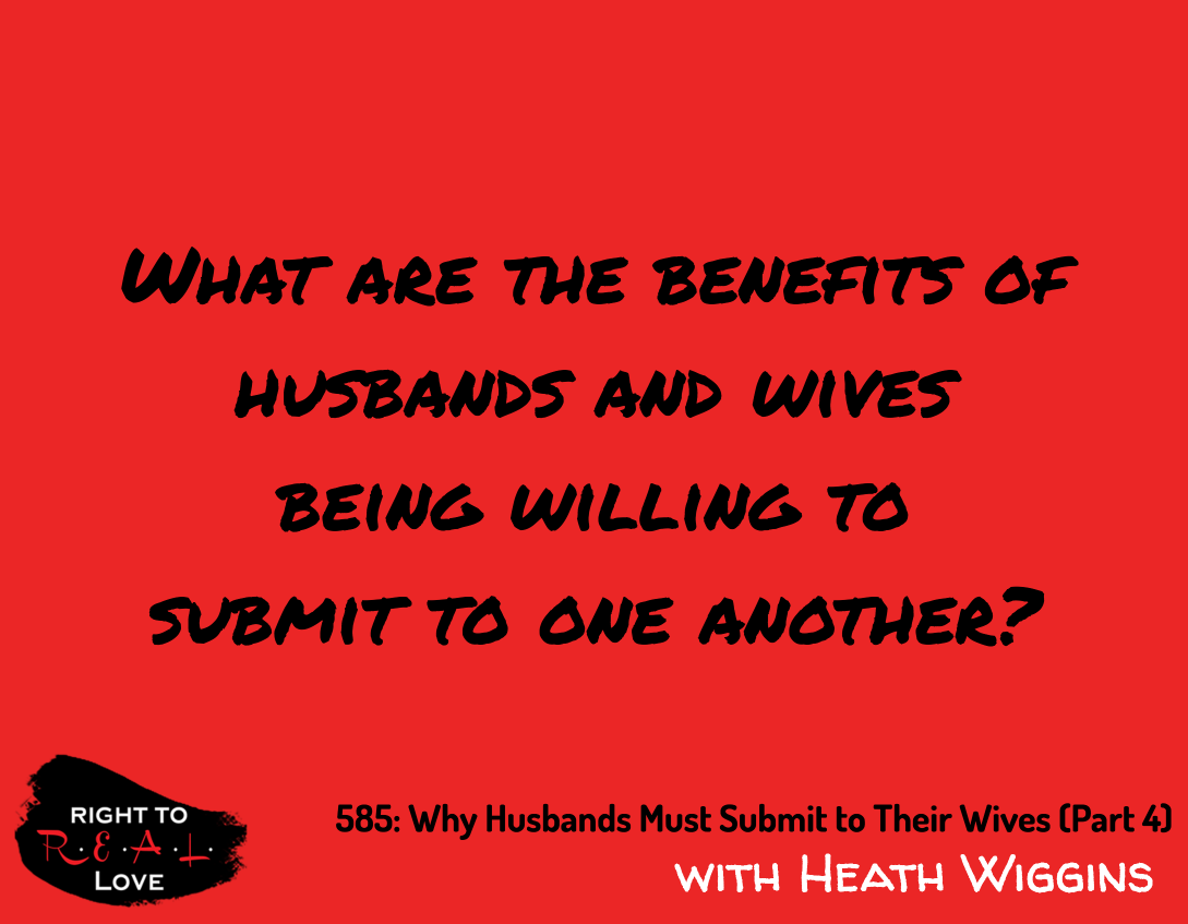Why Husbands Must Submit to Their Wives (Part 4)