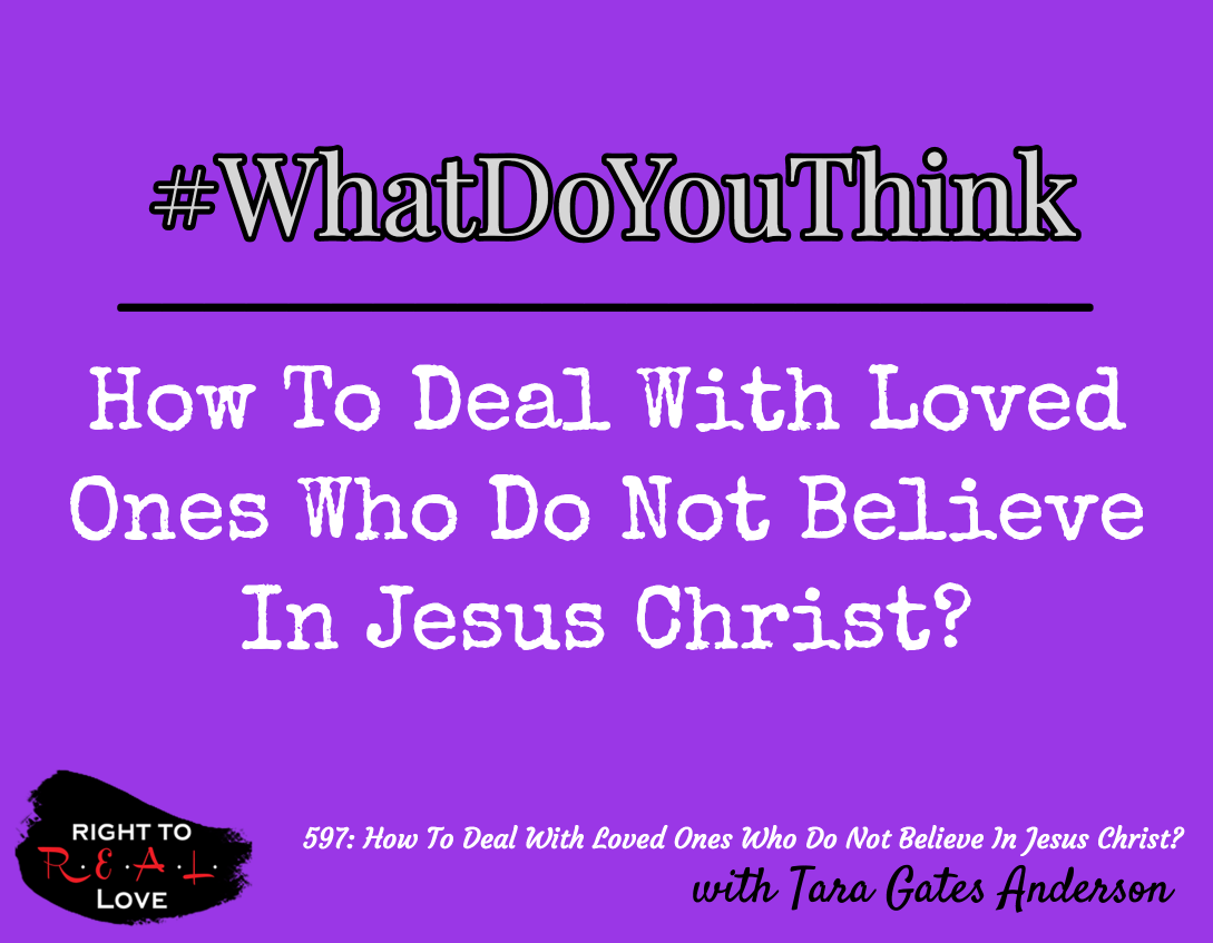 How To Deal With Loved Ones Who Do Not Believe In Jesus Christ?
