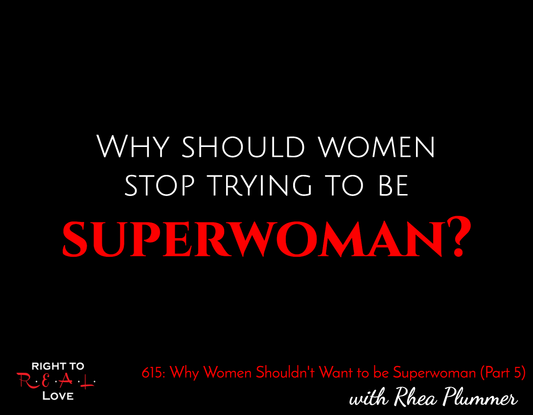 Why Women Shouldn't Want to be Superwoman (Part 5)