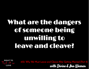 Why We Must Leave and Cleave After Getting Married (Part 4)