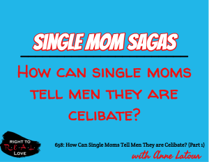How Can Single Moms Tell Men They are Celibate? (Part 1)