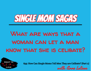 How Can Single Moms Tell Men They are Celibate? (Part 2)