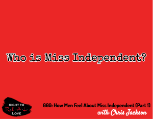 How Men Feel About Miss Independent (Part 1)