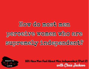 How Men Feel About Miss Independent (Part 2)