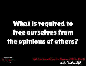 Free Yourself From the Opinions of Others (Part 1)