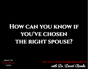 How to Choose the Right Spouse (Part 3)