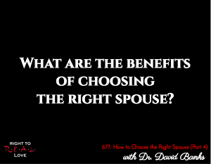 How to Choose the Right Spouse (Part 4)