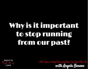 How to Stop Running From the Past (Part 2)