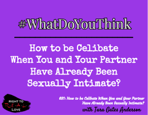 How to be Celibate When You and Your Partner Have Already Been Sexually Intimate?