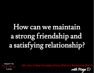How to Keep Friendships Strong While in a Relationship (Part 3)