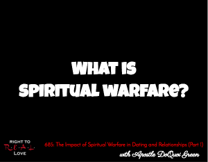 The Impact of Spiritual Warfare in Dating and Relationships (Part 1)