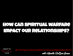 The Impact of Spiritual Warfare in Dating and Relationships (Part 3)