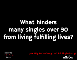 Why You're Over 30 and Still Single (Part 2)
