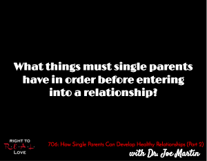 How Single Parents Can Develop Healthy Relationships (Part 2)