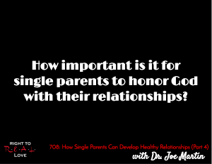 How Single Parents Can Develop Healthy Relationships (Part 4)