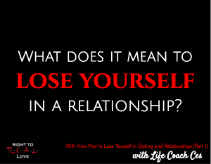 How Not to Lose Yourself in Dating and Relationships (Part 1)