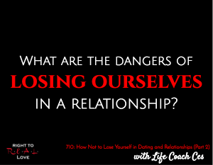 How Not to Lose Yourself in Dating and Relationships (Part 2)