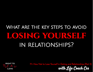 How Not to Lose Yourself in Dating and Relationships (Part 3)
