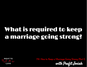 How to Keep a Marriage Going Strong (Part 1)