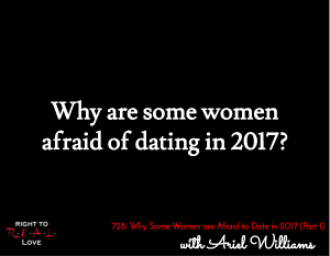 Why Some Women are Afraid to Date in 2017 (Part 1)