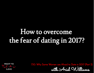 Why Some Women are Afraid to Date in 2017 (Part 3)