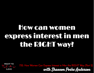How Women Can Express Interest in Men the RIGHT Way (Part 2)