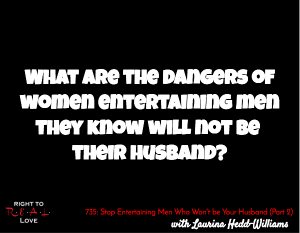Stop Entertaining Men Who Won't be Your Husband (Part 2)