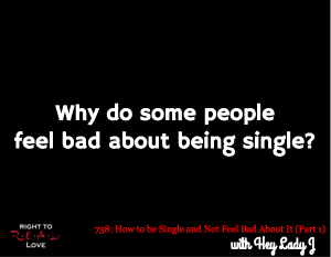 How to be Single and Not Feel Bad About It (Part 1)