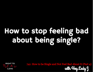 How to be Single and Not Feel Bad About It (Part 2)