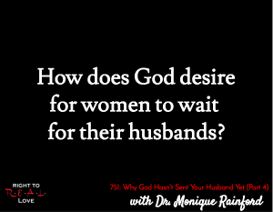 Why God Hasn't Sent Your Husband Yet (Part 4)