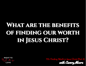 Finding Worth in Jesus Christ (Part 4)