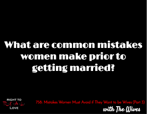 Mistakes Women Must Avoid if They Want to be Wives (Part 3)