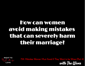 Mistakes Women Must Avoid if They Want to be Wives (Part 4)