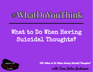 What to do When Having Suicidal Thoughts?