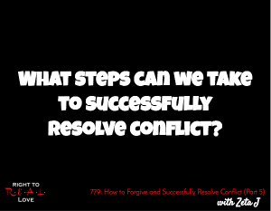 How to Forgive and Successfully Resolve Conflict (Part 5)