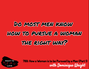 How a Woman is to be Pursued by a Man (Part 1)