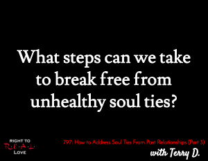 How to Address Soul Ties From Past Relationships (Part 3)