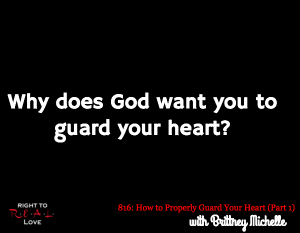 How to Properly Guard Your Heart (Part 1)
