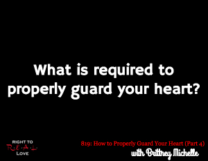 How to Properly Guard Your Heart (Part 4)