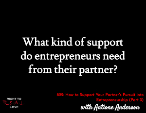 How to Support Your Partner's Pursuit into Entrepreneurship (Part 3)