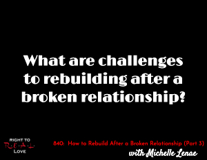 How to Rebuild After a Broken Relationship (Part 3)