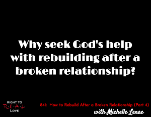 How to Rebuild After a Broken Relationship (Part 4)