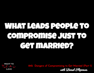 Dangers of Compromising to Get Married (Part 1)