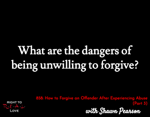 How to Forgive an Offender After Experiencing Abuse (Part 3)