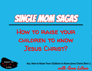 How to Raise Your Children to Know Jesus Christ (Part 1)