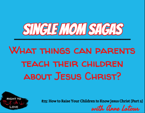 How to Raise Your Children to Know Jesus Christ (Part 2)