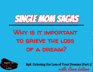 Grieving the Loss of Your Dreams (Part 1)