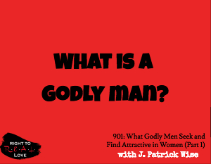 What Godly Men Seek and Find Attractive in Women (Part 1)